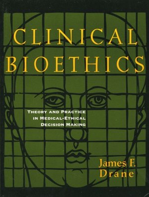 Clinical Bioethics Theory and Practice in Medical Ethical Decision Making cover