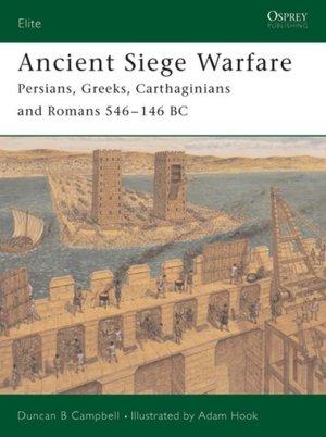 Ancient Siege Warfare: Persians, Greeks, Carthaginians and Romans 546-146 BC