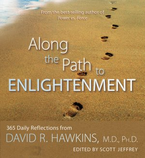 Along the Path to Enlightenment: 365 Daily Reflections from David R. Hawkins