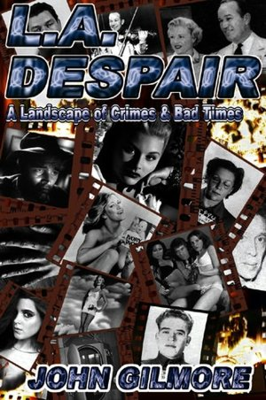 Free ebook downloads textbooks L. A. Despair: A Landscape of Crime and Bad Times 9781878923165 by John Gilmore