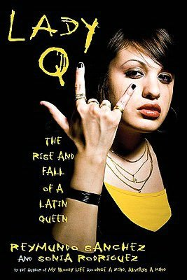 Free audiobook downloads for ipods Lady Q: The Rise and Fall of a Latin Queen MOBI by Reymundo Sanchez, Sonia Rodriguez English version 9781569762851