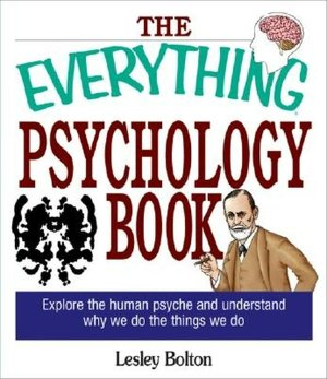 Epub ebooks google download The Everything Psychology Book: Explore the Human Psyche and Understand Why We Do the Things We Do by Lynda L. Warwick, Lesley Bolton