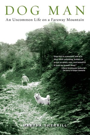Ebooks download pdf free Dog Man: An Uncommon Life on a Faraway Mountain (English literature)