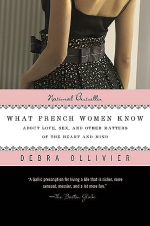 Free audiobook downloads mp3 format What French Women Know: About Love, Sex, and Other Matters of the Heart and Mind (English literature) by Debra Ollivier ePub