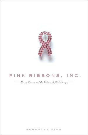 Pink Ribbons Inc Breast Cancer and the Politics of Philanthropy cover