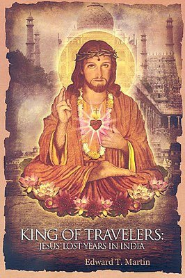 Ipod download books King of Travelers: Jesus' lost years in India by Edward T. Martin MOBI PDB