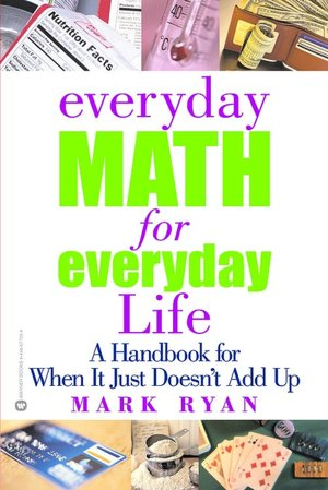 Download amazon ebooks to ipad Everyday Math for Everyday Life: A Handbook for When It Just Doesn't Add up 9780446677264 DJVU in English