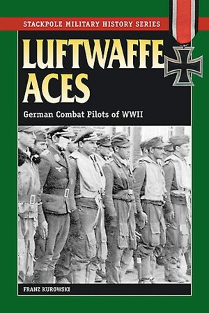 Luftwaffe Aces: German Combat Pilots of WWII-Stackpole Military History Series