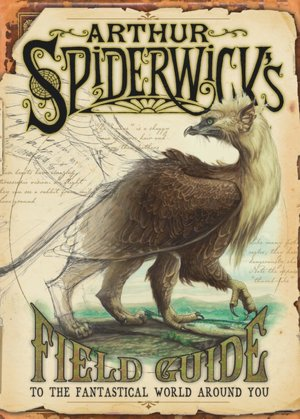 Arthur Spiderwick's Field Guide to the Fantastical World Around You (Spiderwick Chronicles Series)