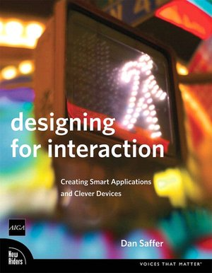 Designing for Interaction: Creating Smart Applications and Clever Devices