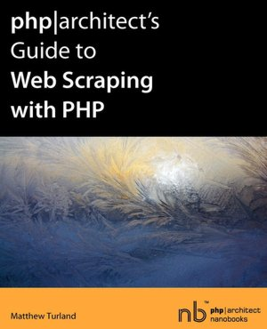 PHP-Architect's Guide to Web Scraping