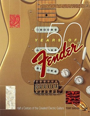 50 Years of Fender: Half a Century of the Greatest Electric Guitars