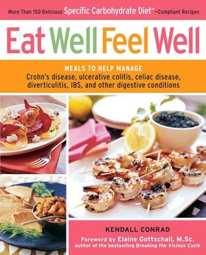 Free book download for kindle Eat Well, Feel Well: More Than 150 Delicious Specific Carbohydrate Diet-Compliant Recipes