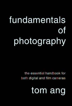 Fundamentals of Photography: The Essential Handbook for Both Digital and Film Cameras