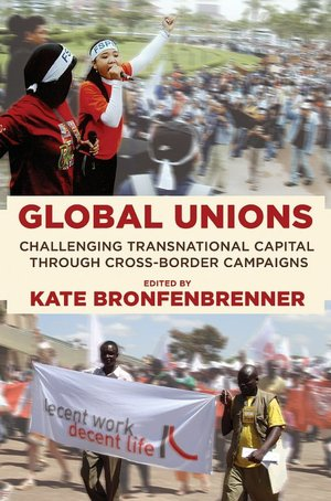 Global Unions: Challenging Transnational Capital Through Cross-Border Campaigns