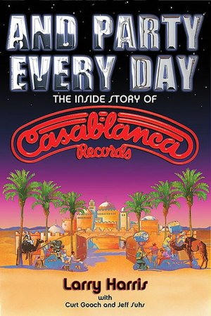 """And Party Every Day : The Inside Story of Casablanca Records"" 102665607"