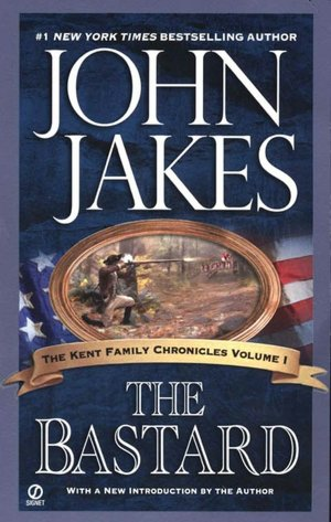 The Bastard: The Kent Family Chronicles