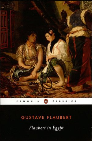 Flaubert in Egypt: A Sensibility on Tour