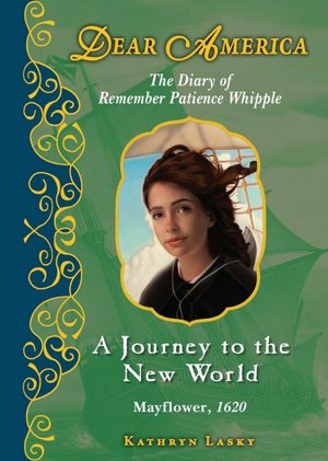 A Journey to the New World: The Story of Remember Patience Whipple, Plymouth, Massachusetts, 1620 (Dear America Series)