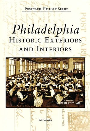 Philadelphia: Historic Exteriors and Interiors (PA) (Postcard History Series) Gus Spector