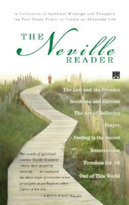 Ebook pdb file download The Neville Reader: The Neville Reader: A Collection of Spiritual Writings and Thoughts on Your Inner Power to Create an Abundant Life; Includes- Prayer: the Art of Believing; Feeling Is the Secret; Freedom for All; Out of This World; Seedtime and Harvest 9780875168111