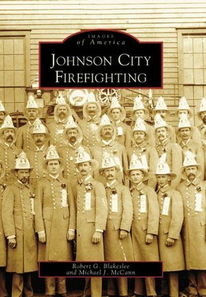 Johnson City Firefighting (NY) (Images of America) Robert G. Blakeslee and Michael J. McCann