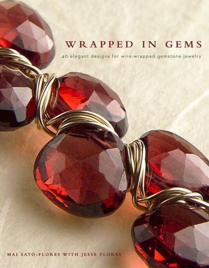 Wrapped in Gems: 40 Elegant Designs for Wire-Wrapped Gemstone Jewelry