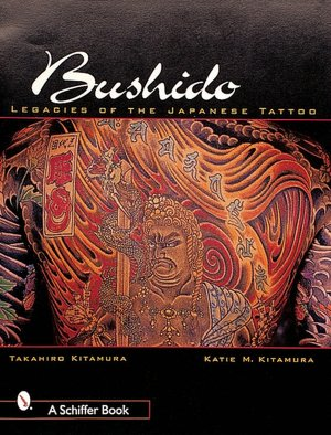Bushido: Legacies of the Japanese Tattoo