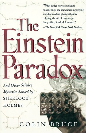 Einstein Paradox: And Other Science Mysteries Solved by Sherlock Holmes