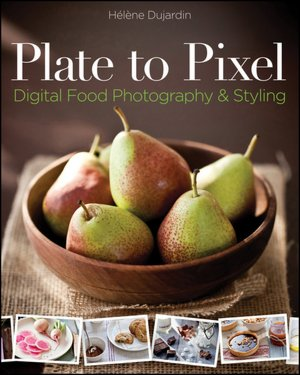 Plate to Pixel: Digital Food Photography & Styling