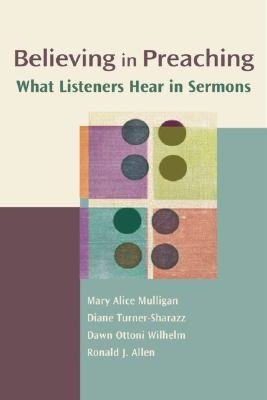 Believing in Preaching: What Listeners Hear in Sermons (Channels of Listening) Mary Alice Mulligan, Diane Turner-Sharazz and Dawn Ottoni Wilbelm