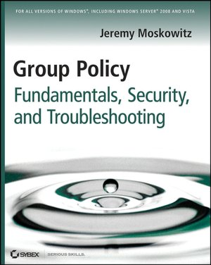 Group Policy Fundamentals, Security, and Troubleshooting