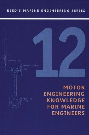 Reeds Vol 12: Motor Engineering Knowledge: Motor Engineering Knowledge for Marine Engineers