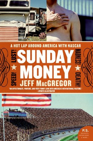 Sunday Money: Speed! Lust! Madness! Death! A Hot Lap Around America with Nascar