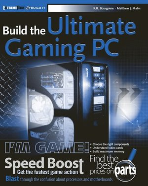 Build the Ultimate Gaming PC... K. R. Bourgoine