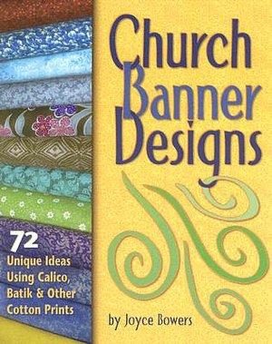 Church Banner Designs: 72 Unique Ideas Using Calico, Batik and Other Cotton Prints
