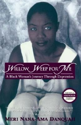 Download books on ipad mini Willow Weep for Me: A Black Woman's Journey Through Depression by Meri Nana-Ama Danquah
