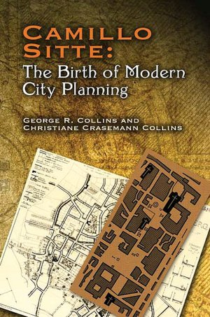 Camillo Sitte: The Birth of Modern City Planning: With a Translation of the 1889 Austrian Edition of his City Planning According to Artistic Principles