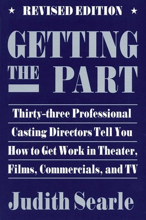 Getting the Part: Thirty-Three Professional Casting Directors Tell You how to Get Work in Theater, Films, Commercials, and TV