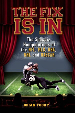 Free ebook for iphone download The Fix Is In: The Showbiz Manipulations of the NFL, MLB, NBA, NHL and NASCAR 9781932595819 (English Edition) MOBI