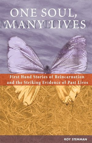 One Soul, Many Lives: First Hand Stories of Reincarnation and the Striking ...