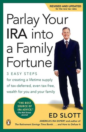 Parlay Your IRA Into a Family Fortune 3 Easy Steps for Creating a Lifetime Supply of Tax Deferred Even Tax Free Wealth for You and Your Family cover