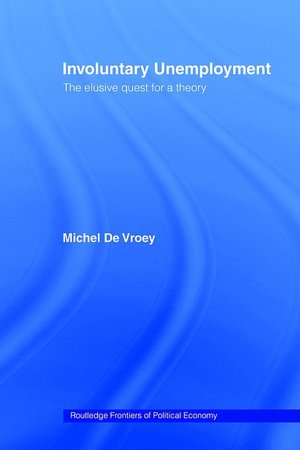 Involuntary Unemployment; The Elusive Quest For A Theory cover