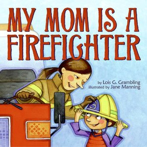 My Mom Is a Firefighter