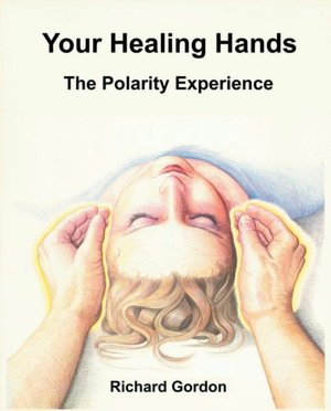 Read textbooks online for free no download Your Healing Hands: The Polarity Experience in English by Richard Gordon CHM MOBI 9781556435256