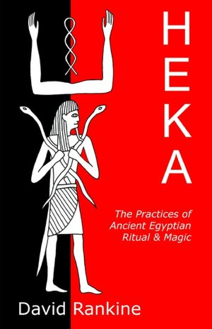 Free book internet download Heka - The Practices Of Ancient Egyptian Ritual And Magic 9781905297078