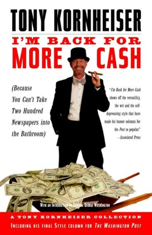I'm Back for More Cash: A Tony Kornheiser Collection (Because You Can't Take Two Hundred Newspapers into the Bathroom)