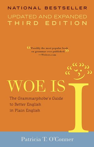 Woe Is I: The Grammarphobe's Guide to Better English in Plain English, Third Edition