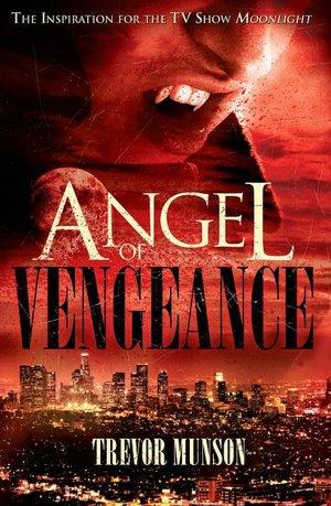 Angel of Vengeance: The Novel that Inspired the TV Show Moonlight