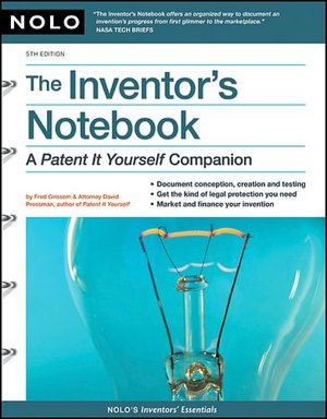The Inventor's Notebook: A Patent It Yourself Companion